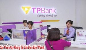 Sản Phẩm Vay Tín Chấp Ngân Hàng Tiên Phong (TPbank)