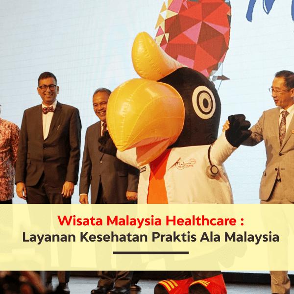 Wisata Kesehatan Malaysia Healthcare: Layanan Kesehatan Praktis Ala Malaysia