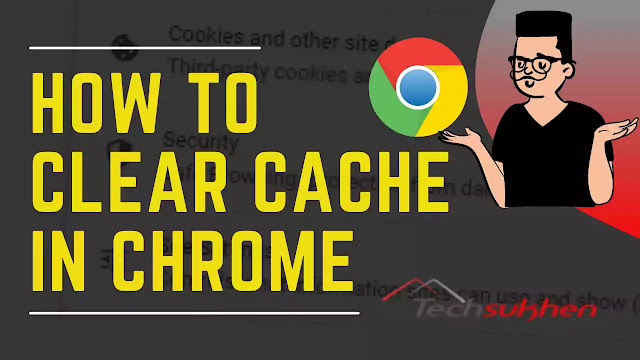 A Step-By-Step Guide Tutorial On how to clear cache in chrome