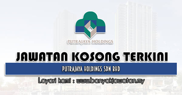 Jawatan Kosong 2021 di Putrajaya Holdings Sdn Bhd