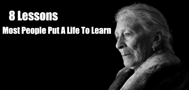 8 Lessons That Most People Put A Life To Learn