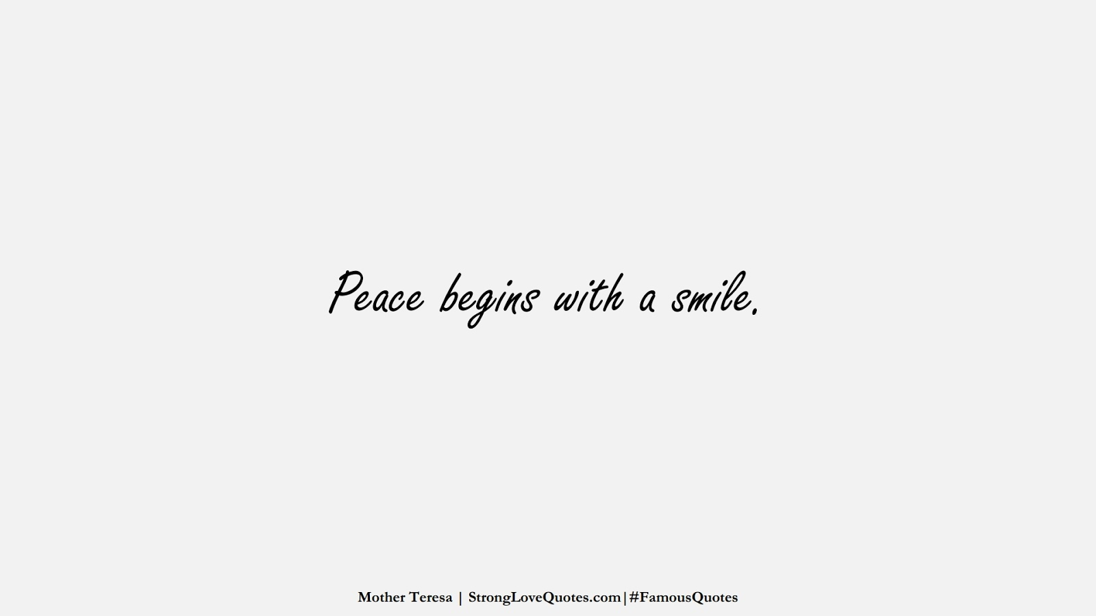 Peace begins with a smile. (Mother Teresa);  #FamousQuotes