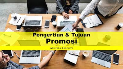 Pengertian Promosi dan Tujuan Promosi