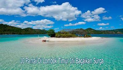 10 Pantai Di Lombok Timur Ini Indah Bagaikan Surga