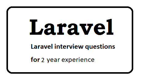 Laravel interview questions for 2 year experienced