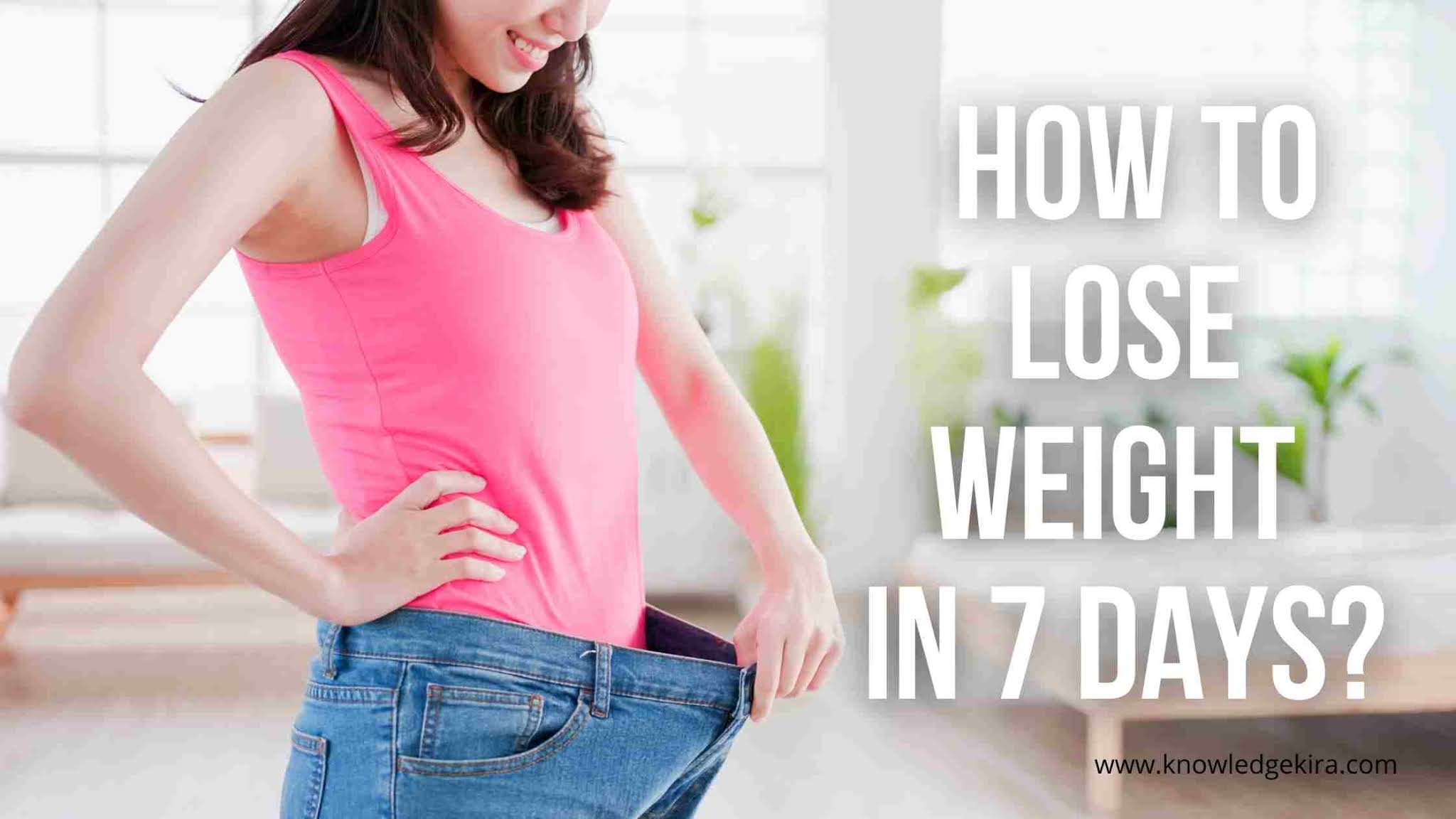 How to Lose Weight in 7 Days: Top 7 Tips That Work