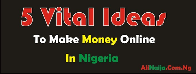 4 Vital Ideas to Make Money Online in Nigeria 2019
