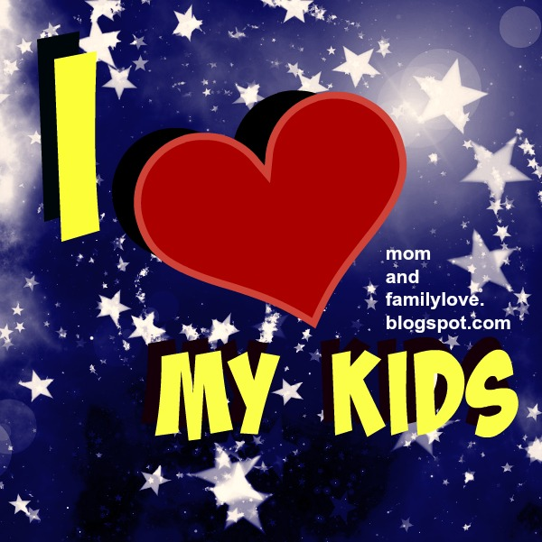 children quotes, mom and family, free image cards love my kids
