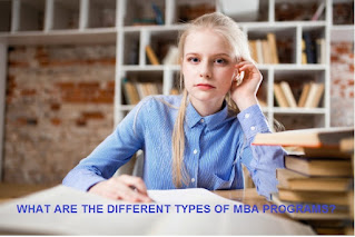 WHAT ARE THE DIFFERENT TYPES OF MBA PROGRAMS?