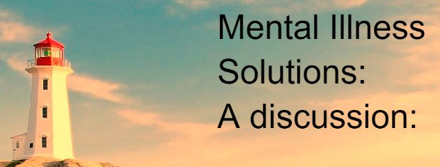 Solutions of Mental Illness : A discussion: