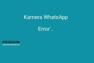 Kamera WhatsApp tidak bisa terbuka