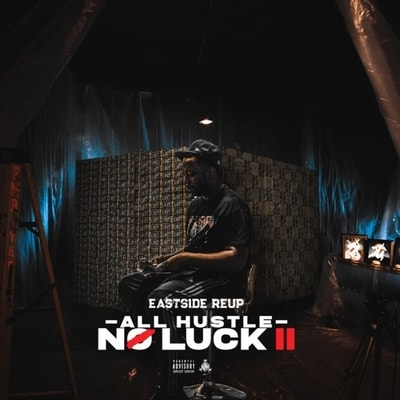 Eastside Reup - All Hustle No Luck 2 (2019) - Album Download, Itunes Cover, Official Cover, Album CD Cover Art, Tracklist, 320KBPS, Zip album