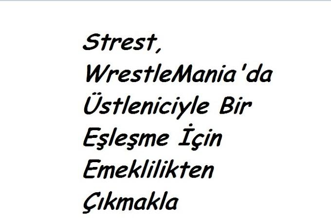 Strest, WrestleMania'da Üstleniciyle Bir Eşleşme İçin Emeklilikten Çıkmakla İlgileniyor 36