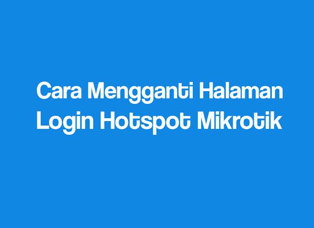 cara mengganti halaman login hotspot mikrotik