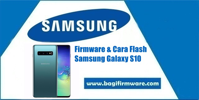 Firmware dan Cara Flash Samsung Galaxy S10 SM-G973F Indonesia