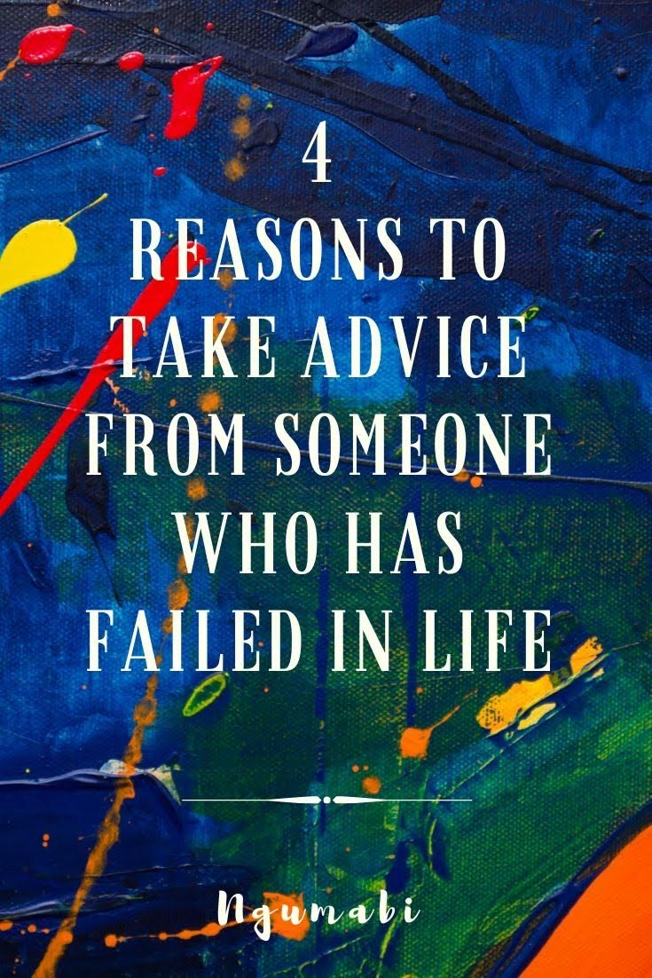 Why You Should Take Advice From Someone Who Has Failed In Life