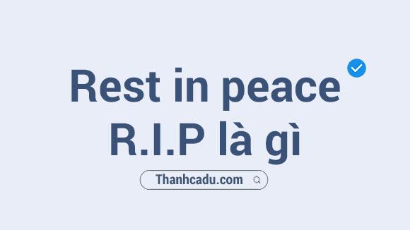 rip facebook co nghia la gi,rip la gi,rip fb la gi,rip tieng anh la gi,ripe la gi,ripped la gi,r i p game,rest in peace la gi
