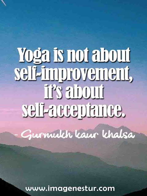 Yoga is not about self-improvement i's about self-acceptance