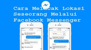 Cara Melacak Lokasi Seseorang Melalui Facebook Messenger 1