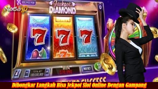 Dibongkar Langkah Bisa Jekpot Slot Online Dengan Gampang