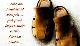 Resultado de imagem para Tira as sandálias dos pés, porque o lugar onde estás é uma terra santa