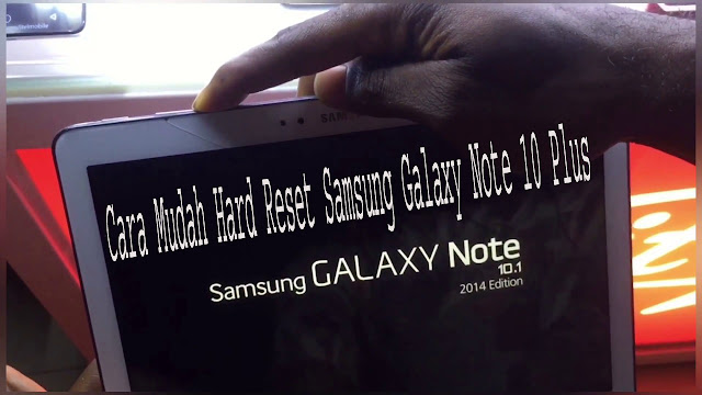 Cara Mudah Hard Reset Samsung Galaxy Note 10 Plus
