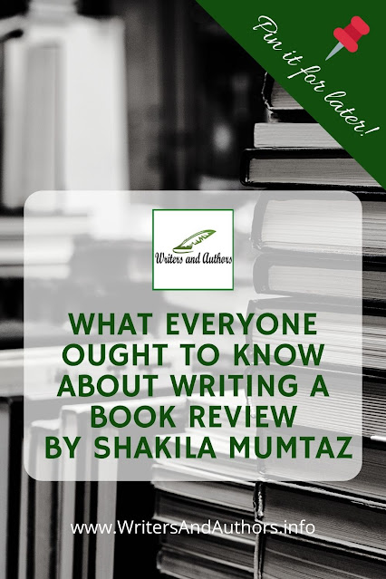 What Everyone Ought to Know About Writing a Book Review Guest post by Shakila Mumtaz