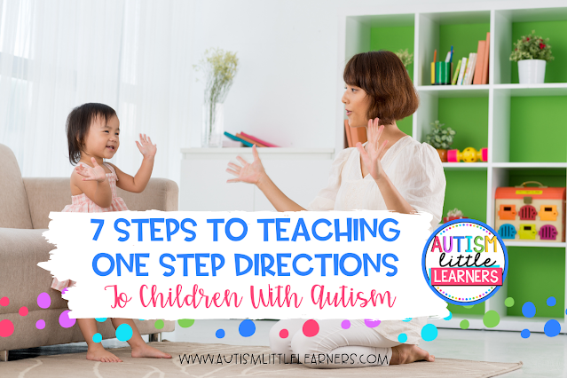 7 Steps To Teaching One Step Directions To Children With Autism