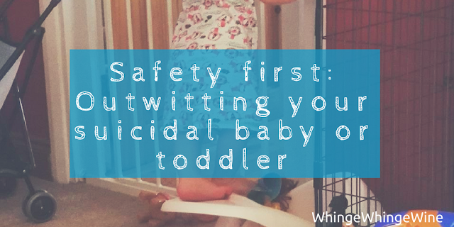 Safety first: Outwitting your suicidal baby or toddler - baby and toddler proofing your home