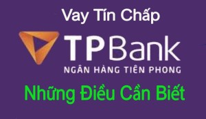 Vay tín chấp Tpbank (Ngân Hàng Tiên Phong)