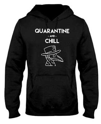 Quarantine and Chill Plague Doctor Virus HOODIE,  Quarantine and Chill Plague Doctor Virus SWEATSHIRT,  Quarantine and Chill Plague Doctor Virus T SHIRT,