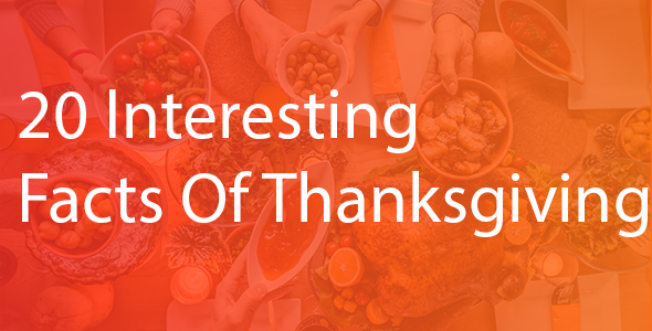 20 Interesting Facts Of Thanksgiving