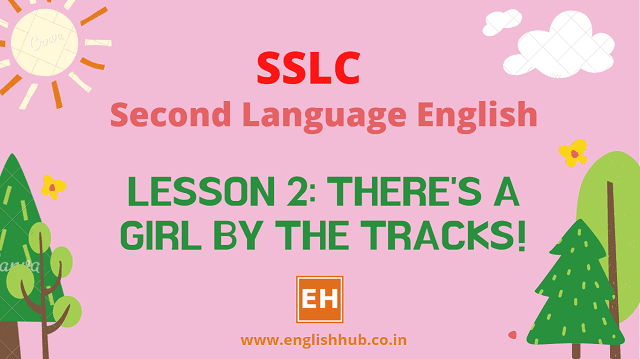 SSLC SL English Q&A of Lesson 2: There's a Girl by the Tracks!