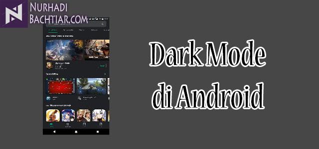Cara Mengaktifkan Fitur Dark Mode di Android Tanpa Root