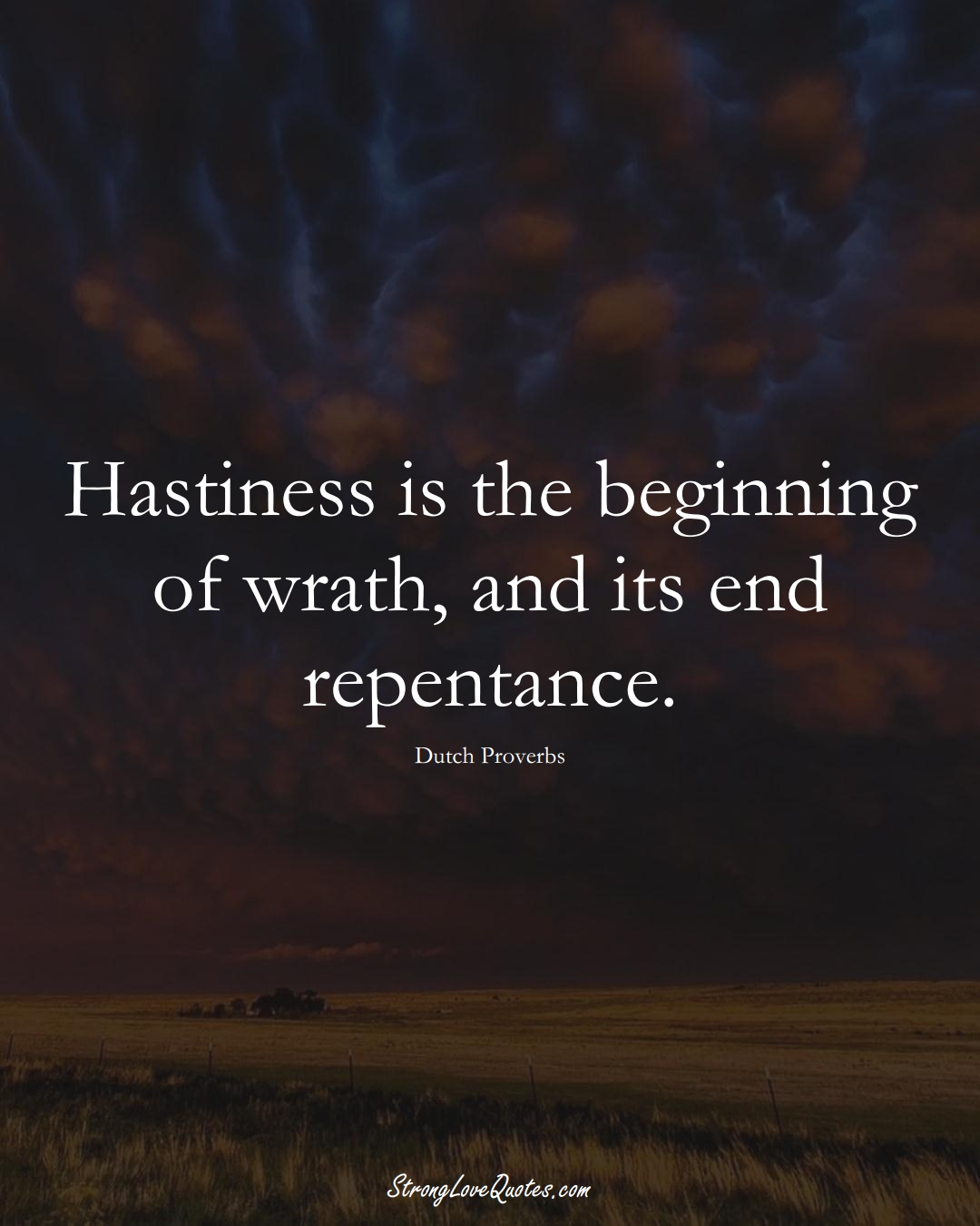 Hastiness is the beginning of wrath, and its end repentance. (Dutch Sayings);  #EuropeanSayings