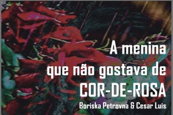 A menina que não gostava de COR-DE-ROSA, de Boriska Petrovna & Cesar Luis