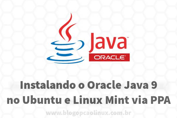 Veja como instalar o Oracle JDK 9 no Ubuntu, Linux Mint e distribuições derivadas via PPA