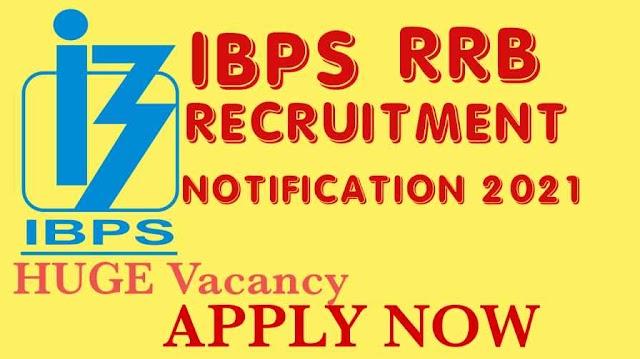IBPS RRB RECRUITMENT NOTIFICATION 2021 Huge Vacancy, Apply Online