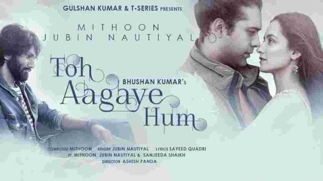 Toh Aa Gaye Hum Lyrics :- Jubin Nautiyal   Sanjeeda Shaikh, toh aa gaye hum lyrics