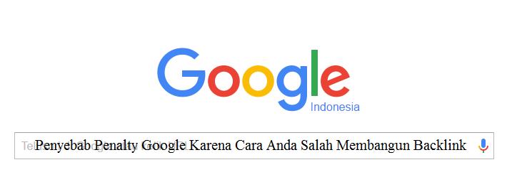 Penyebab Penalty Google Karena Cara Anda Salah Membangun Backlink
