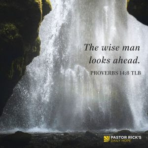 Be Wise: Look Ahead and Face Reality by Rick Warren