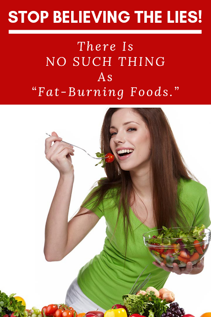 "There Is NO SUCH THING As ""Fat-Burning Foods."""