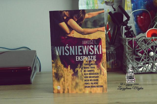 """Poczytaj trochę o ludzkich emocjach - recenzja książki #205 - Janusz L. Wiśniewski """"Eksplozje"""""""