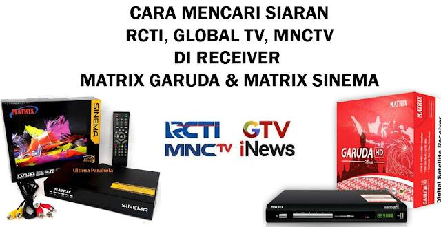 CARA MENCARI RCTI GLOBAL TV MNCTV MATRIX GARUDA MATRIX SINEMA TELKOM 4 TERBARU