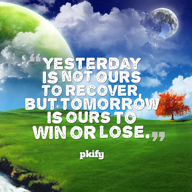 Yesterday Is Not Ours to Recover but Tomorrow Is Ours to Win or Lose Positive Quotes