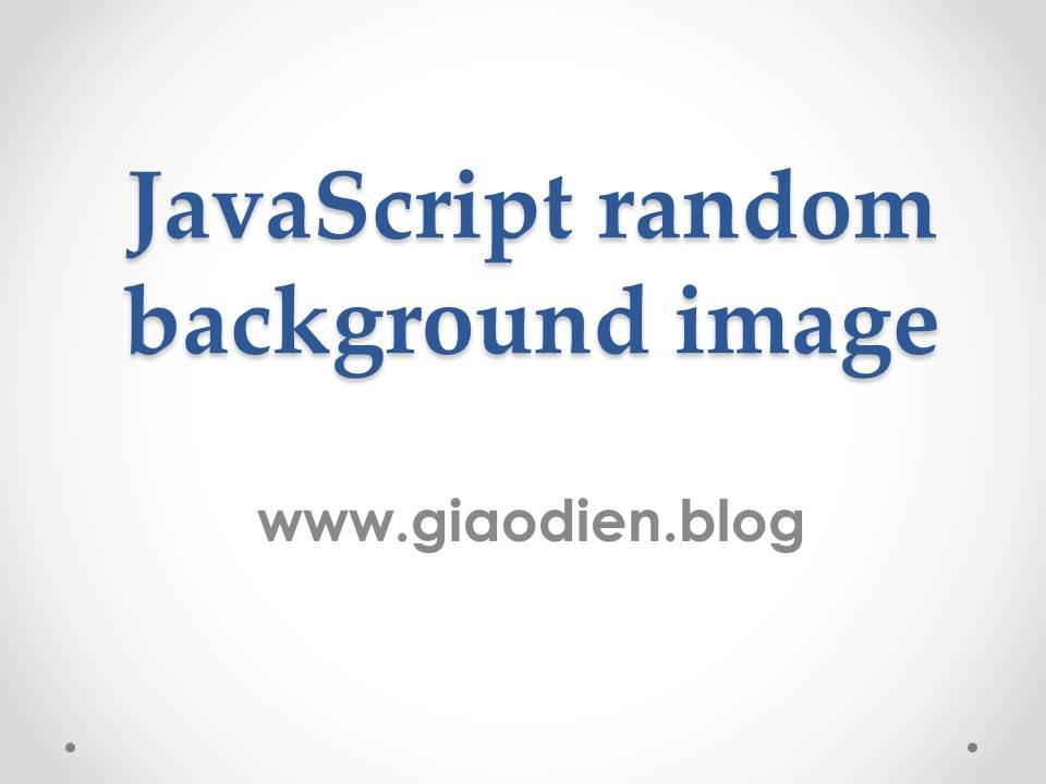 Hướng dẫn random hình nền bằng JavaScript