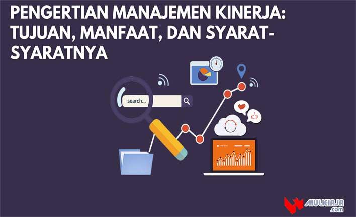 Pengertian Manajemen Kinerja: Tujuan, Manfaat, dan Syarat-Syaratnya