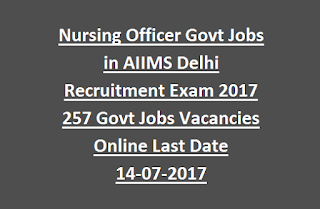 Nursing Officer Govt Jobs in AIIMS Delhi Recruitment Exam Notification 2017 257 Govt Jobs Vacancies Online Last Date 14-07-2017