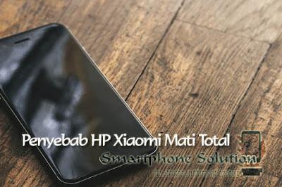 Penyebab HP Xiaomi Mati Total