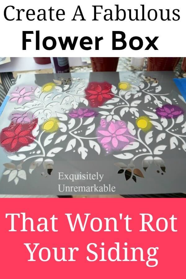 Create A Fabulous Flower Box that won't rot your siding text overlay on stenciled flower board